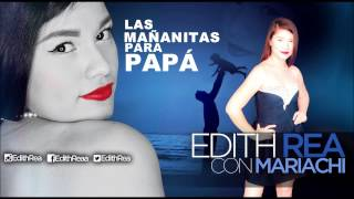Las Mañanitas Para Papá (Con Mariachi)  - Edith Rea