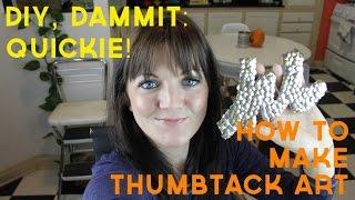 HOW TO MAKE THUMBTACK ART -- DIY, Dammit: QUICKIE!