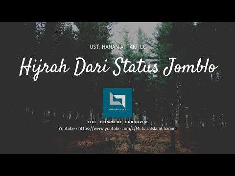 Hijrah Dari Status Jomblo | Ust. Hanan Attaki, Lc