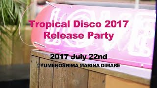 2017/7/22 Tropical Disco fueled by Chandon Passion -New Compilation Release Party-