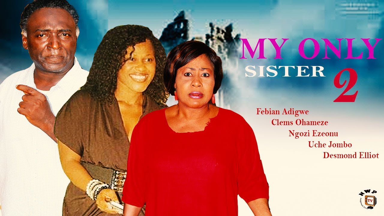 Download My Only Sister 2    - Nigerian Nollywood  Movie