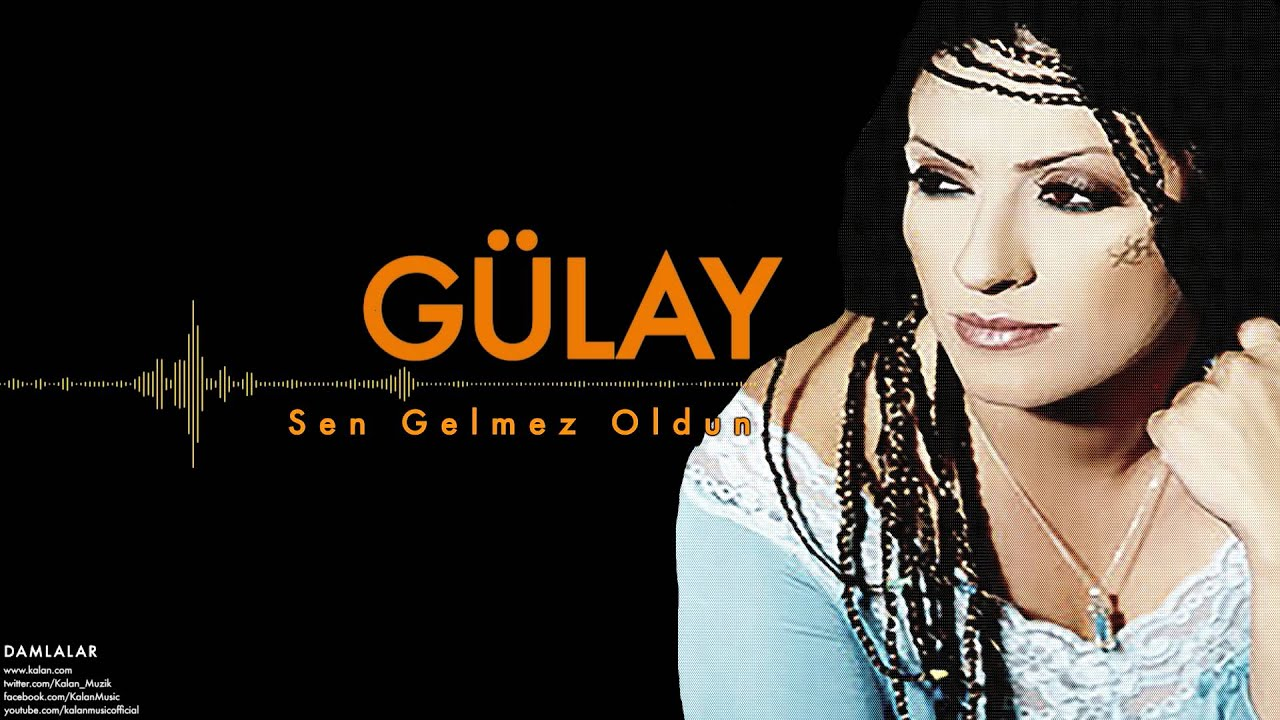 Gulay Sen Gelmez Oldun Damlalar C 2000 Kalan Muzik Youtube