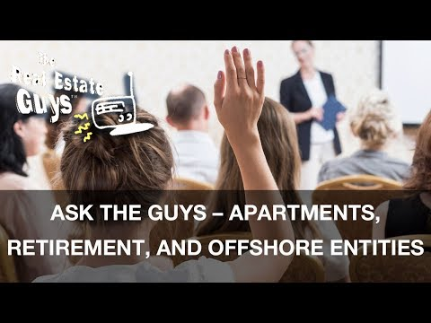 Ask The Guys – Apartments, Retirement, and Offshore Entities