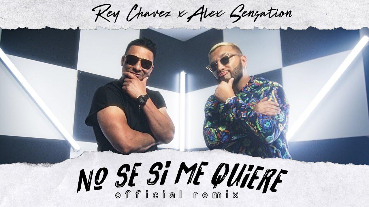 Rey Chavez x  Alex Sensation - No se si me quiere (Remix) [Official Video]