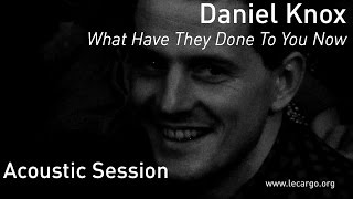 700 daniel knox what have they done to you now acoustic session