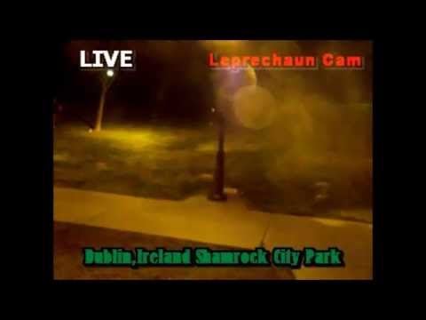 LIVE... Leprechaun Cam./ Dublin,Ireland /SCARY / REAL