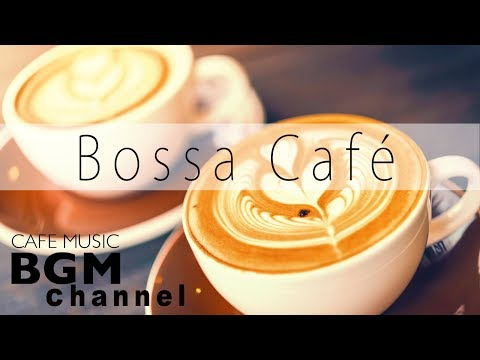 Relaxing Bossa Nova Music - Bossa Cafe Music - Chill Out Music For Work & Study