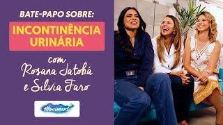 INCONTINÊNCIA URINÁRIA com ROSANA JATOBÁ e SILVIA FARO