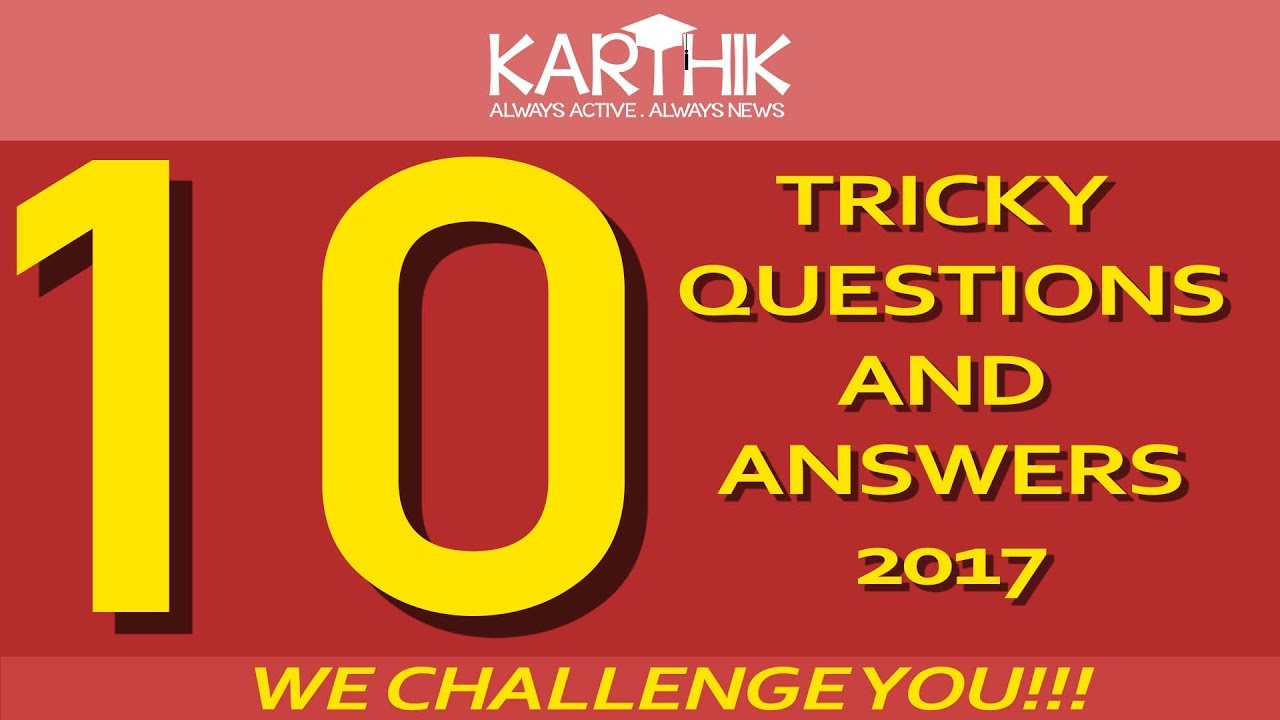 Tricky Questions And Answers 2017 Top 10 Questions That