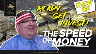 REIR 101: THE SPEED OF MONEY! (REAL ESTATE INVESTMENT)