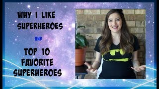 Top ten favorite superheroes and why I like superheroes