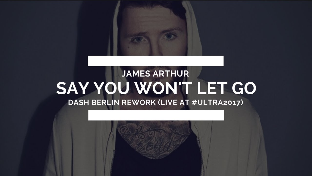 James Arthur - Say You Won't Let Go (Dash Berlin Rework) [Live @ #Ultra2017] - YouTube
