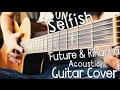 Selfish (feat. Rihanna) Future Guitar Cover // Selfish Future Acoustic Guitar Cover!