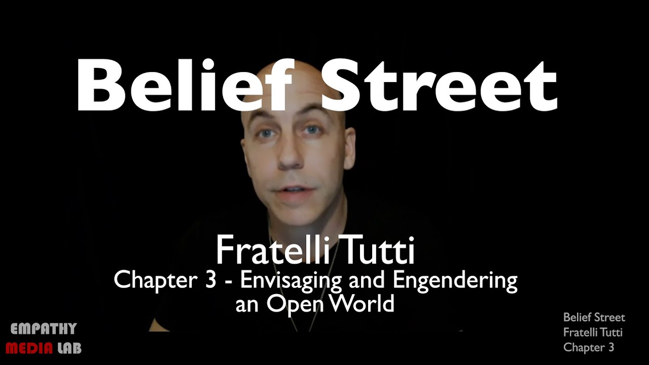 Envisaging and Engendering an Open World - Fratelli Tutti Chapter 3 - Belief Street