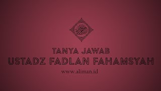 Tanya Jawab: Mengapa Harus Mengikuti Para Sahabat ? - Ustadz Fadlan Fahamsyah, Lc., M.H.I