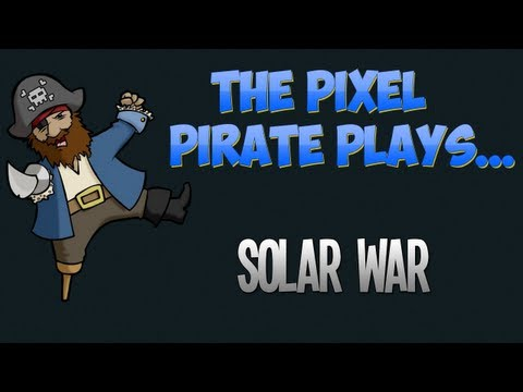 The Pixel Pirate Plays... Solar War