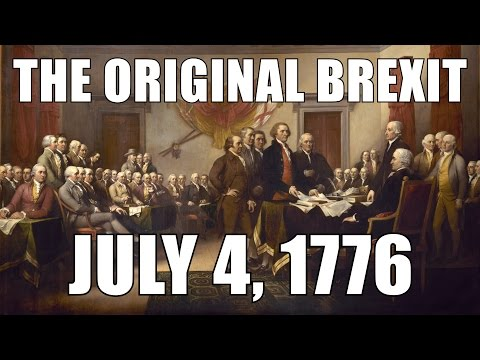The ORIGINAL Brexit (July 4, 1776) Declaration of Independence