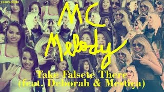MC Melody - Take Falsete There (feat. Deborah & Mestiça)