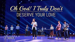 """Oh God! I Truly Don't Deserve Your Love"" 