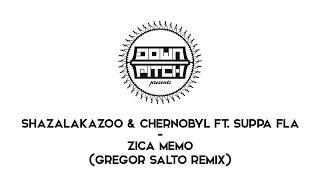 ShazaLaKazoo and Chernobyl Feat Suppa Fla - Zica Memo (Gregor Salto Remix)