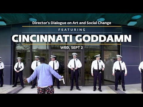 Director's Dialogue on Art and Social Change featuring a screening of CINCINNATI GODDAMN