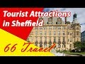List 8 Tourist Attractions in Sheffield, England, UK | Travel to Europe