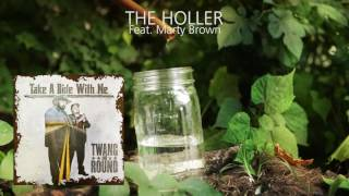 Twang and Round - The Holler (feat. Marty Brown)