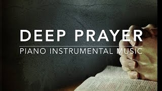 Deep Prayer - 1 Hour Piano Music | Prayer Music | Meditation Music | Healing Music | Worship Music
