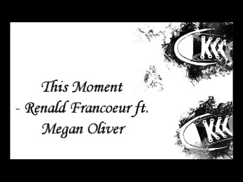 This Moment -  Renald Francoeur ft  Megan Oliver [Lyrics]