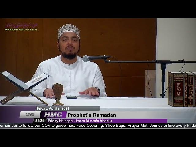 Prophet's Ramadan - Friday Halaqah 2nd April 2021 - Imam Mustafa Abdalla