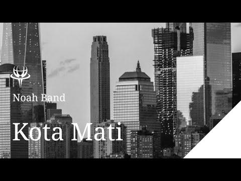 Noah band Kota mati |lirik