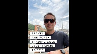 FOREX TRADING and TRAVEL, IS IT POSSIBLE??? HOW TO PROFIT OFF GOLD USDJPY SP500 and NEWS 12/3/19