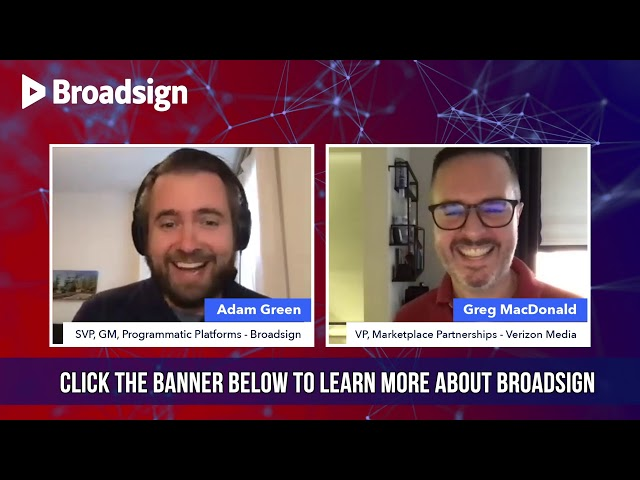 Adam Green, Broadsign And Greg MacDonald, Verizon Media