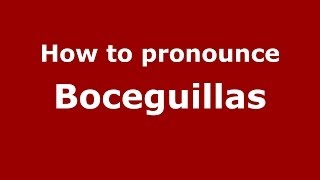 How to pronounce Boceguillas (Spanish/Spain) - PronounceNames.com