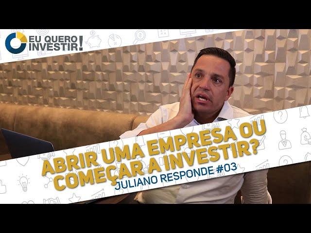 ⭐ Abrir uma empresa ou começar a investir ?   ❔ Juliano Responde #03