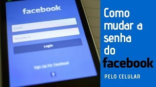 Como mudar a senha do Facebook pelo celular - Passo a passo 2018