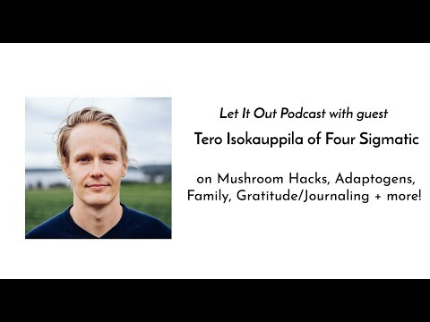 191 | Tero Isokauppila of Four Sigmatic on Mushroom Hacks, Adaptogens, Family  + more!