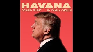 camila cabello   havana cover by donald trump
