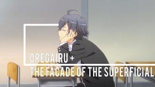 OreGairu + The Facade of the Superficial