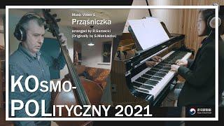 KOsmo-POLityczny 2021 - Music Video1  PRZĄŚNICZKA