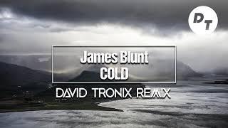 James Blunt - Cold (David Tronix Remix)