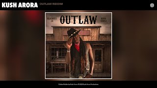 Kush Arora - Outlaw Riddim (Audio)