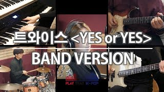 """[PTK] TWICE(트와이스) """"YES or YES"""" 밴드커버 (BAND COVER)"""