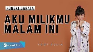 Download Mp3 Aku Milikmu Malam Ini Pongki Barata   Lirik   Tami Aulia Cover