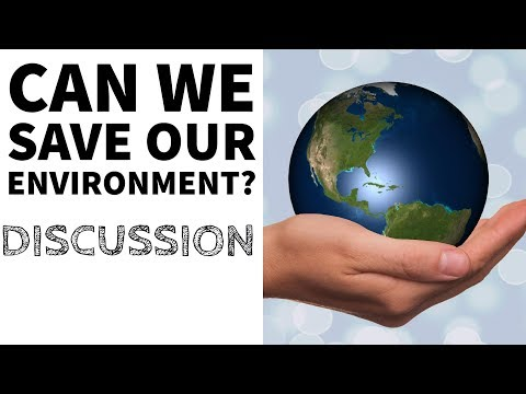Can we save our environment? Discussion on Waste management, Pollution & Climate change