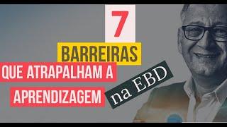7 BARREIRAS QUE ATRAPALHAM A APRENDIZAGEM NA EBD