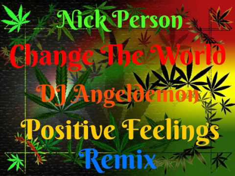 Nick Person - Change the World (DJ Angeldemon Positive Feelings Remix)