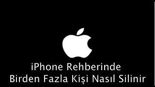 iPhone Rehberinde Birden Fazla Kişi Nasıl Silinir