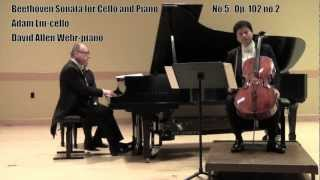 Beethoven Cello Sonata No. 5 op.102 No.2---Adam Liu, cello/David Allen Wehr,piano--complete
