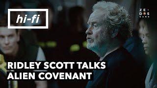 Ridley Scott Talks About Alien Covenant - Hi-Fi